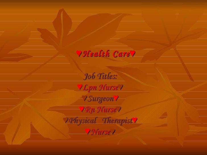 ♥ Health Care♥ Job Titles : ♥ Lpn Nurse ♥ ♥ Surgeon ♥ ♥ Rn Nurse ♥ ♥ Physical  Therapist ♥ ♥ Nurse ♥