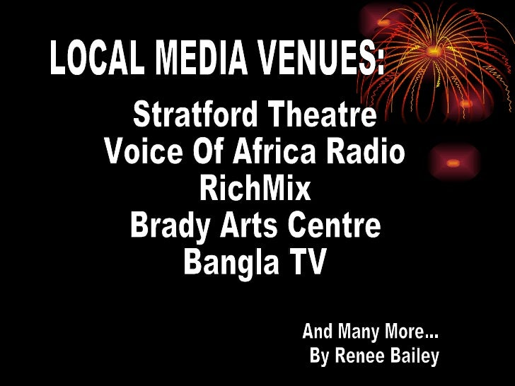 LOCAL MEDIA VENUES: Stratford Theatre Voice Of Africa Radio RichMix Brady Arts Centre Bangla TV And Many More... By Renee ...