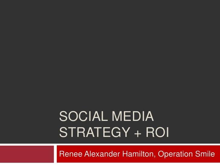 Social Media Strategy + ROI<br />Renee Alexander Hamilton, Operation Smile<br />