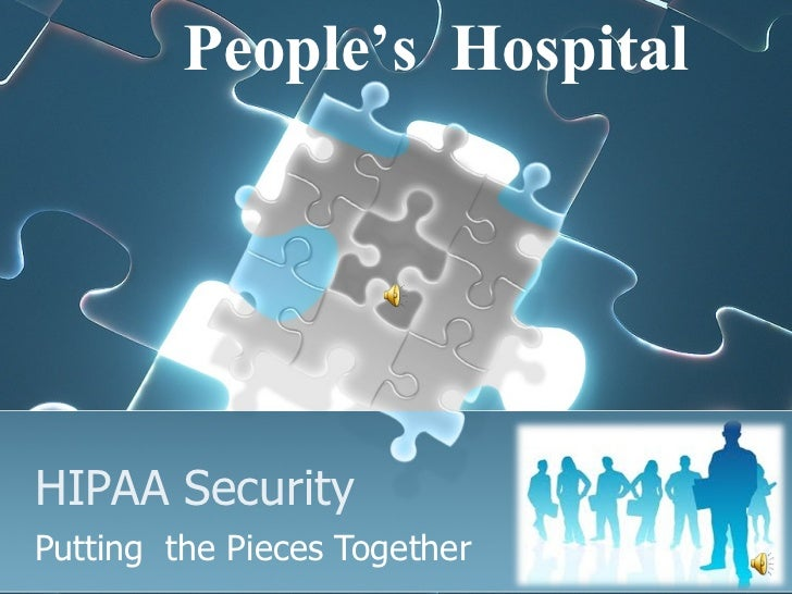 HIPAA Security Putting  the Pieces Together People's  Hospital