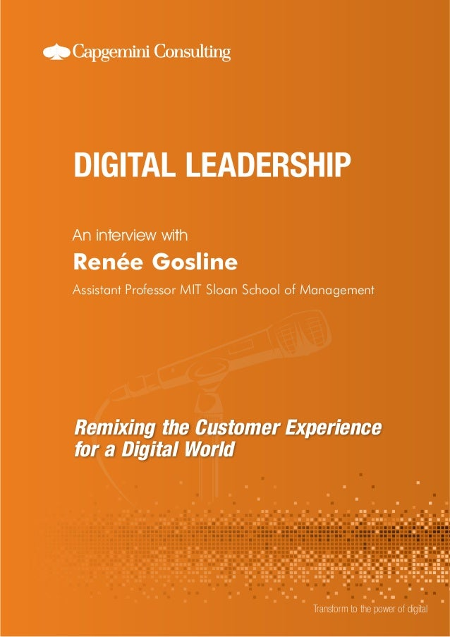 Remixing the Customer Experience  for a Digital World  An interview with  Transform to the power of digital  Renée Gosline...