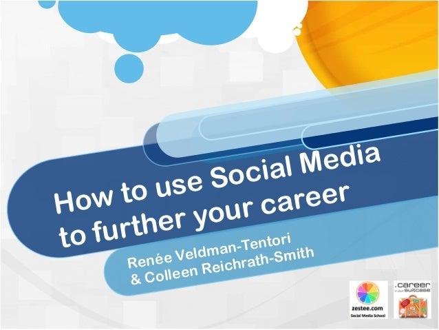 How to use Social Media to further your career Renée Veldman-Tentori & Colleen Reichrath-Smith