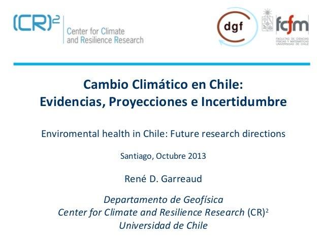 Cambio Climático en Chile: Evidencias, Proyecciones e Incertidumbre Enviromental health in Chile: Future research directio...