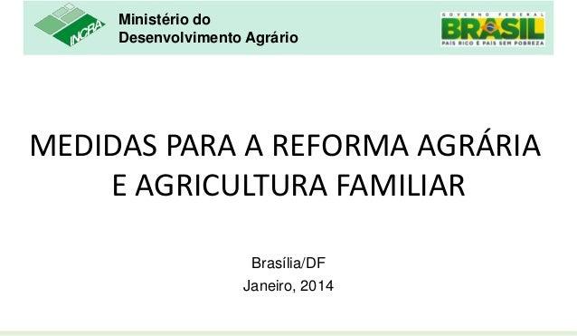Ministério do Desenvolvimento Agrário  MEDIDAS PARA A REFORMA AGRÁRIA E AGRICULTURA FAMILIAR Brasília/DF Janeiro, 2014