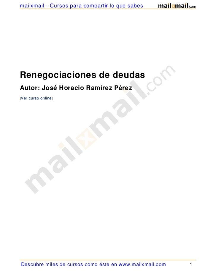 mailxmail - Cursos para compartir lo que sabesRenegociaciones de deudasAutor: José Horacio Ramírez Pérez[Ver curso online]...