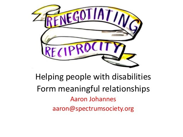 Helping people with disabilities Form meaningful relationships Aaron Johannes aaron@spectrumsociety.org