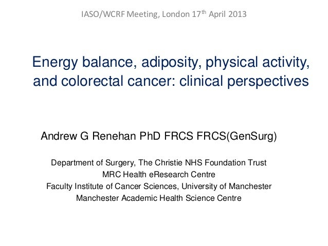 IASO/WCRF Meeting, London 17th April 2013Energy balance, adiposity, physical activity,and colorectal cancer: clinical pers...