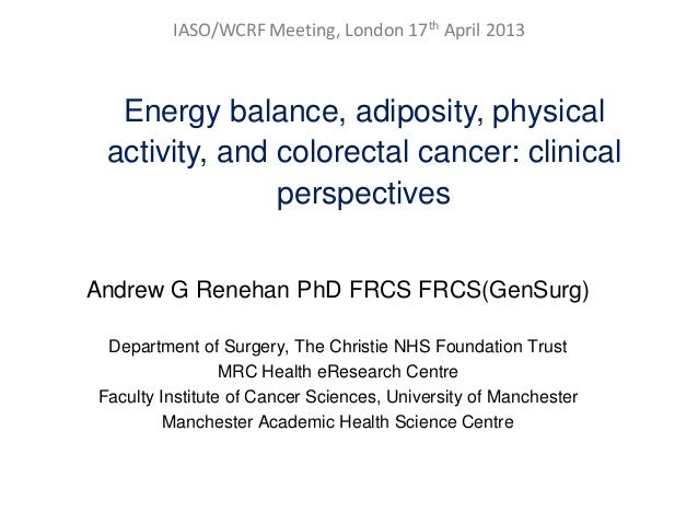 IASO/WCRF Meeting, London 17th April 2013Energy balance, adiposity, physicalactivity, and colorectal cancer: clinicalpersp...
