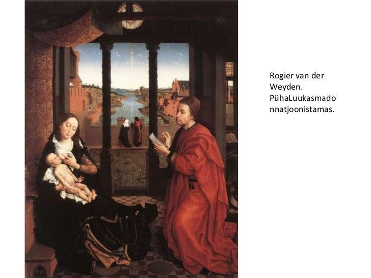 Rogier van der Weyden. PühaLuukasmadonnatjoonistamas.<br />