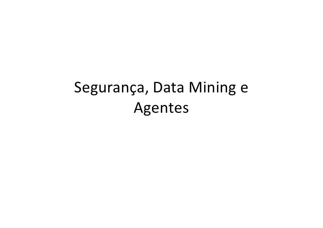 Segurança, Data Mining e         Agentes
