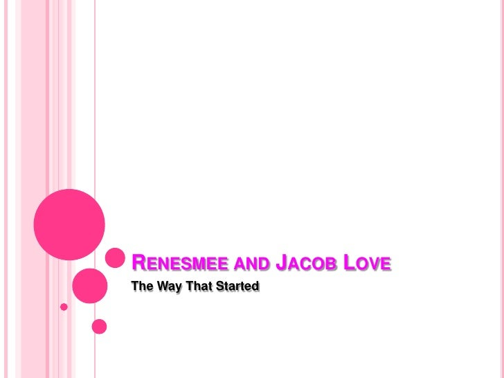 Renesmee and Jacob Love<br />The Way That Started<br />