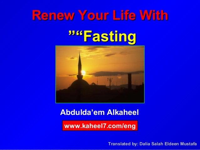 """Abdulda'em Alkaheel Renew Your Life WithRenew Your Life With """"Fasting""""Fasting"""""""" www.kaheel7.com/eng Translated by: Dalia S..."""