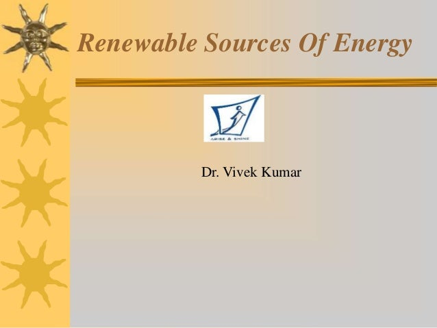 Renewable Sources Of Energy Dr. Vivek Kumar