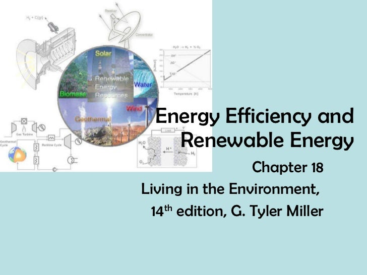 Energy Efficiency and Renewable Energy Chapter 18 Living in the Environment,  14 th  edition, G. Tyler Miller