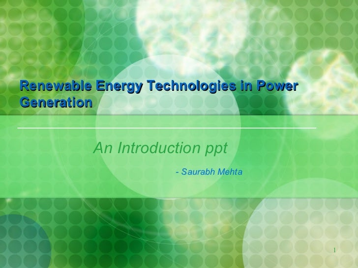An Introduction ppt - Saurabh Mehta Renewable Energy Technologies in Power Generation
