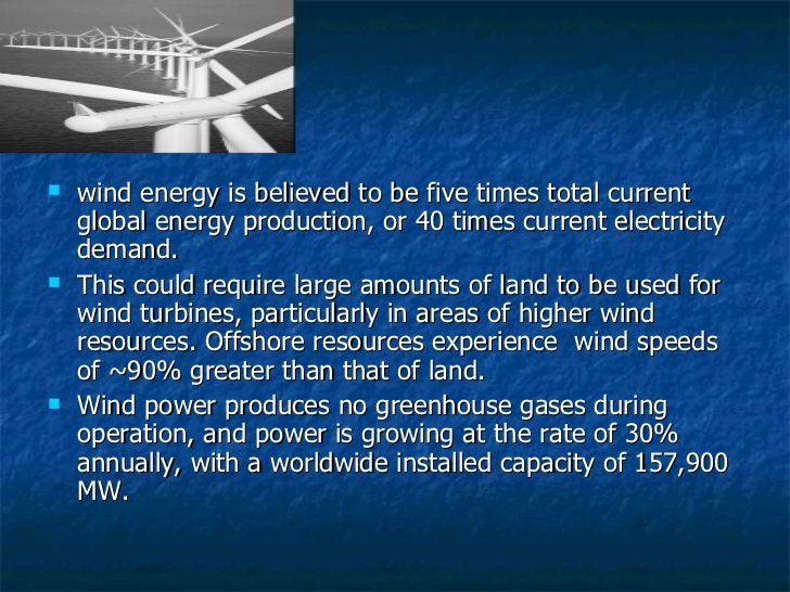<ul><li>wind energy is believed to be five times total current global energy production, or 40 times current electricity d...