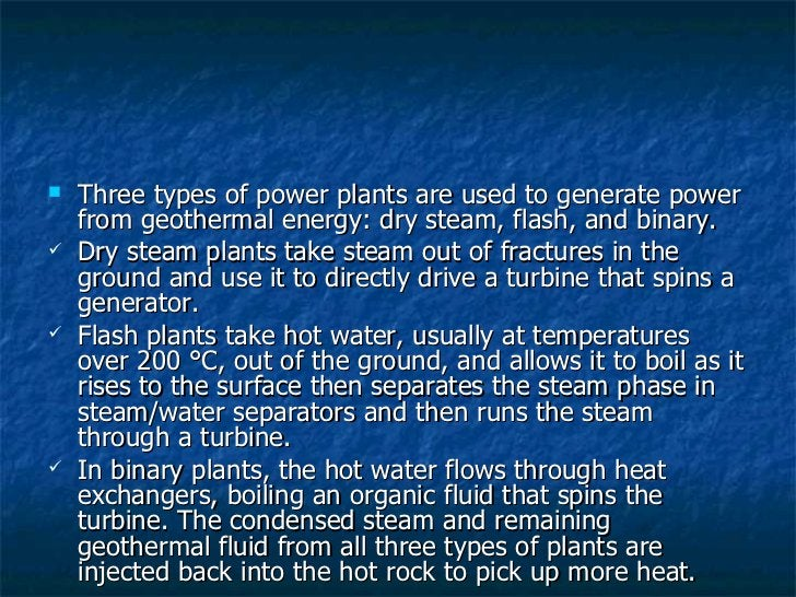 <ul><li>Three types of power plants are used to generate power from geothermal energy: dry steam, flash, and binary.  </li...