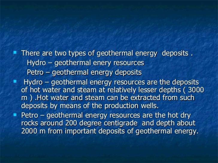 <ul><li>There are two types of geothermal energy  deposits . </li></ul><ul><li>Hydro – geothermal enery resources </li></u...