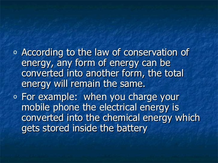 <ul><li>According to the law of conservation of energy, any form of energy can be converted into another form, the total e...