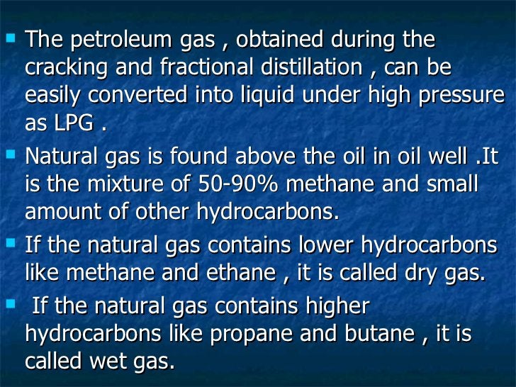<ul><li>The petroleum gas , obtained during the cracking and fractional distillation , can be easily converted into liquid...