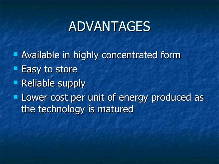 ADVANTAGES <ul><li>Available in highly concentrated form </li></ul><ul><li>Easy to store </li></ul><ul><li>Reliable supply...