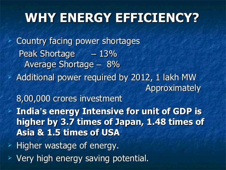 WHY ENERGY EFFICIENCY? <ul><li>Country facing power shortages  </li></ul><ul><li>Peak Shortage  –  13%  Average Shortage  ...