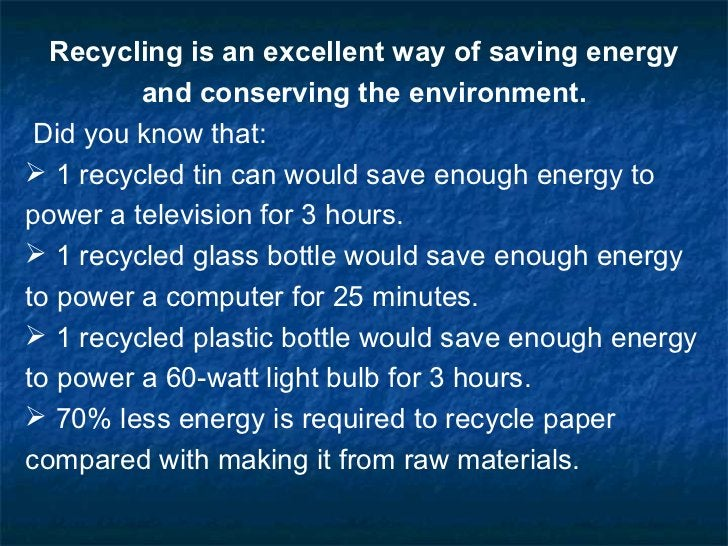 <ul><li>Recycling is an excellent way of saving energy and conserving the environment. </li></ul><ul><li>Did you know that...