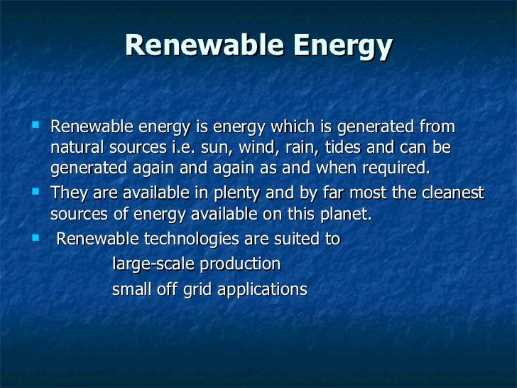 Renewable Energy <ul><li>Renewable energy is energy which is generated from natural sources i.e. sun, wind, rain, tides an...