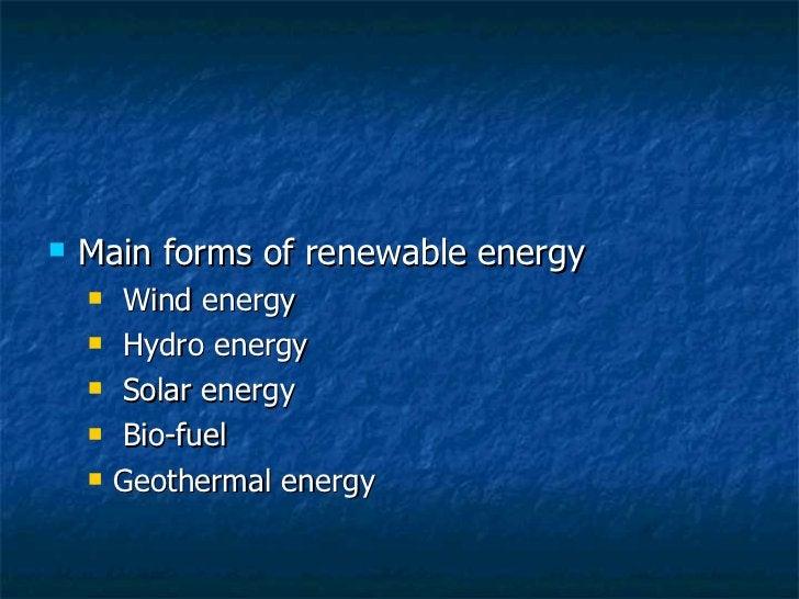 <ul><li>Main forms of renewable energy </li></ul><ul><ul><li>Wind energy </li></ul></ul><ul><ul><li>Hydro energy </li></ul...