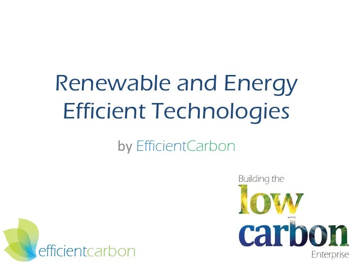 Renewable and Energy  Efficient Technologies      by EfficientCarbon