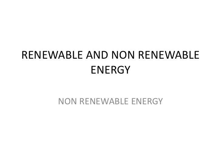 RENEWABLE AND NON RENEWABLE           ENERGY     NON RENEWABLE ENERGY