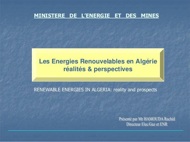 MINISTERE DE L'ENERGIE ET DES MINES  Les Energies Renouvelables en Algérie         réalités & perspectivesRENEWABLE ENERGI...