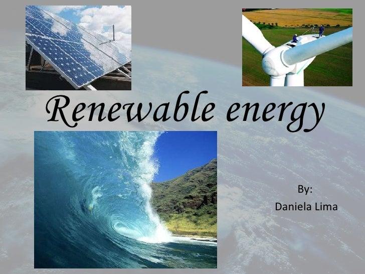 Renewable energy                  By:              Daniela Lima
