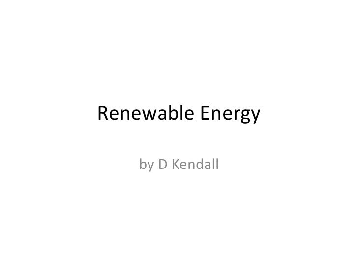 Renewable Energy <br />by D Kendall<br />