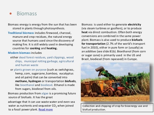 Biomass energy is energy from the sun that has been stored in plants through photosynthesis. Traditional biomass includes ...