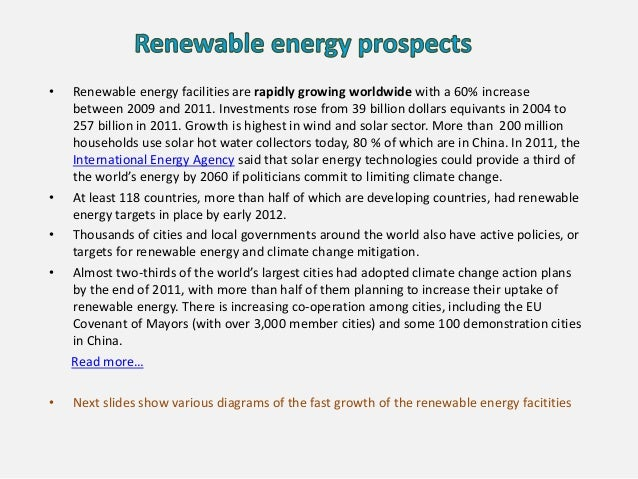 • Renewable energy facilities are rapidly growing worldwide with a 60% increase between 2009 and 2011. Investments rose fr...