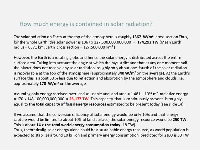 How much energy is contained in solar radiation? The solar radiation on Earth at the top of the atmosphere is roughly 1367...