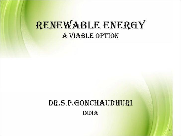 RENEWABLE ENERGY    A VIABLE OPTION DR.S.P.GONCHAUDHURI         INDIA                       1