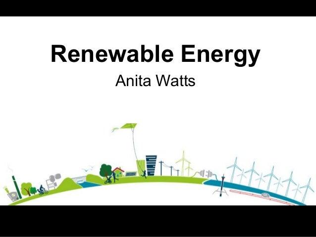 Renewable Energy Anita Watts