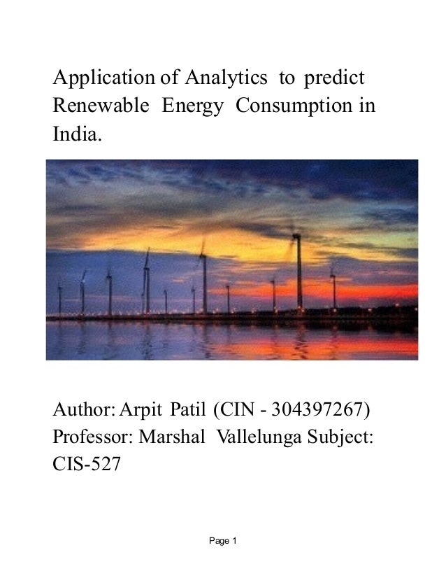 Page !1 Application of Analytics to predict Renewable Energy Consumption in India. ! Author: Arpit Patil (CIN - 304397267)...
