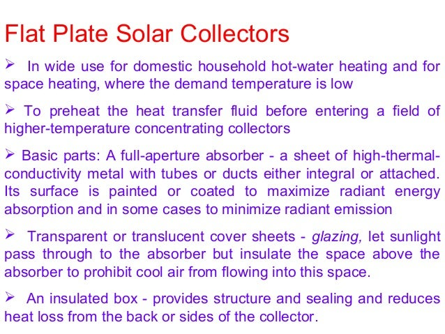 Flat Plate Solar Collectors  In wide use for domestic household hot-water heating and for space heating, where the demand...