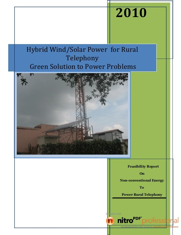 2010 Feasibility Report On Non-conventional Energy To Power Rural Telephony Hybrid Wind/Solar Power for Rural Telephony Gr...