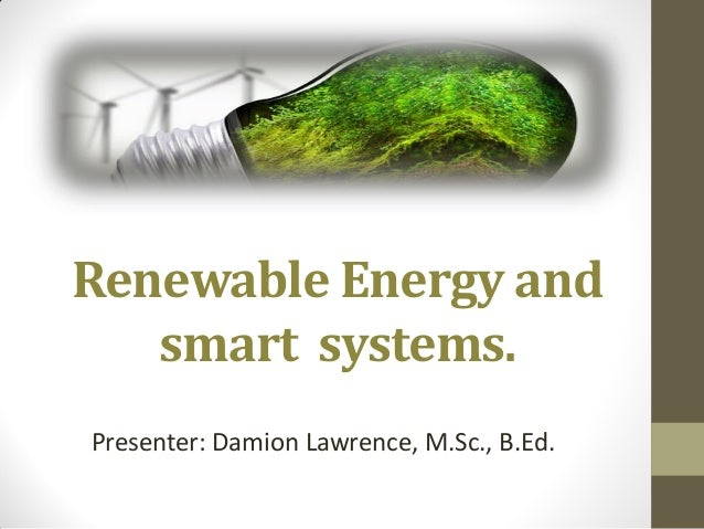 Renewable Energy and smart systems. Presenter: Damion Lawrence, M.Sc., B.Ed.