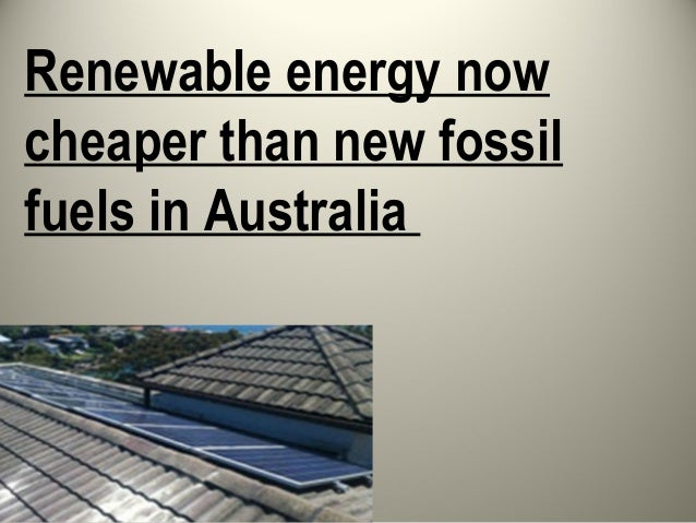 Renewable energy nowcheaper than new fossilfuels in Australia