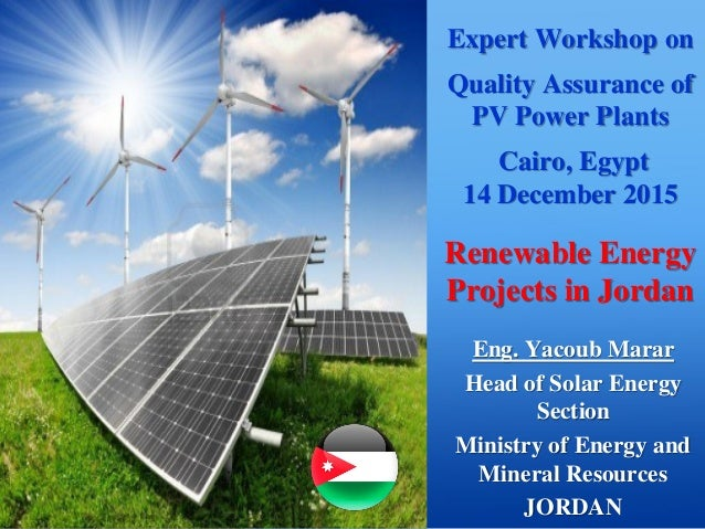 Expert Workshop on Quality Assurance of PV Power Plants Cairo, Egypt 14 December 2015 Renewable Energy Projects in Jordan ...