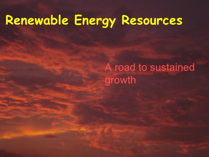 Renewable Energy Resources A road to sustained growth