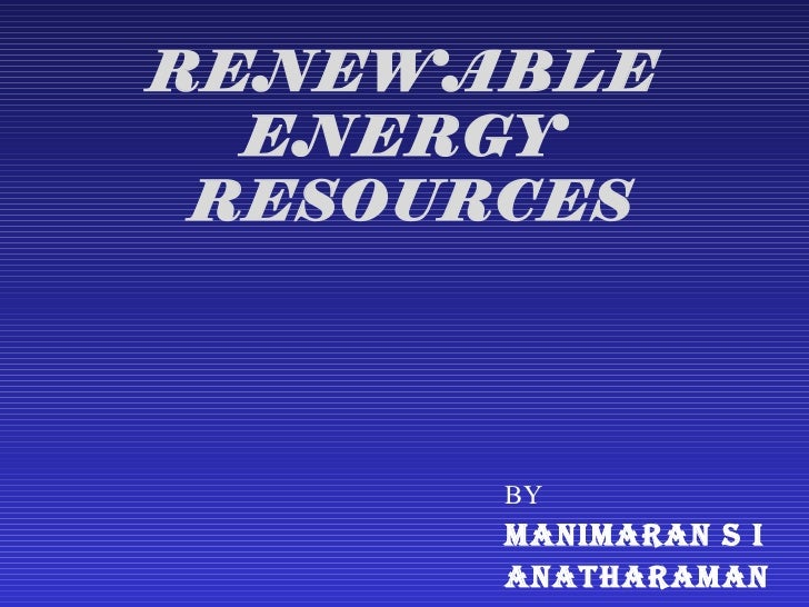 RENEWABLE  ENERGY RESOURCES       BY       MANIMARAN S I       ANATHARAMAN