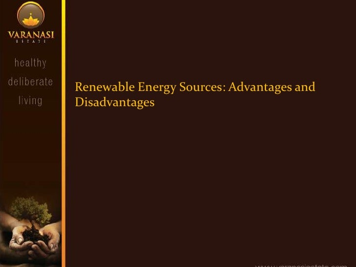 advantages and disadvantages of sources of Advantages and disadvantages of renewable energy there are many energy sources today that are extremely limited in supply some of these sources.