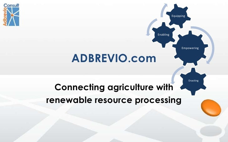 ADBREVIO.com<br />Connecting agriculture with <br />renewable resource processing <br />Enacting<br />