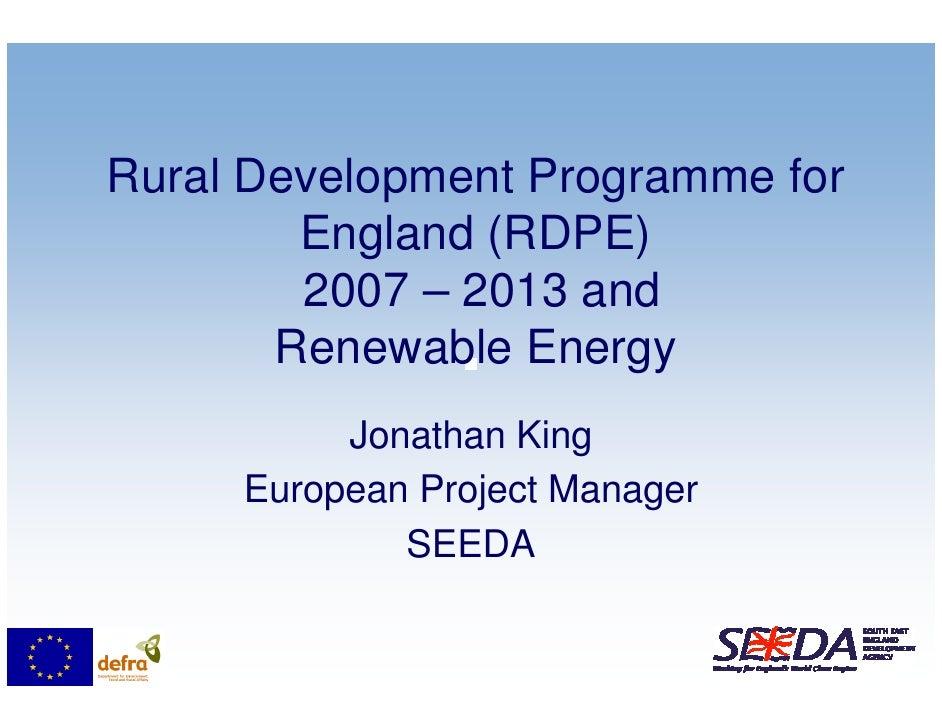 Rural Development Programme for         England (RDPE)         2007 – 2013 and        Renewable Energy           Jonathan ...